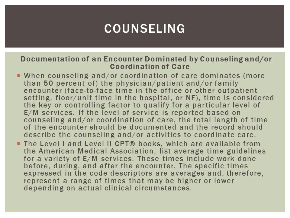 Counseling Documentation of an Encounter Dominated by Counseling and/or Coordination of Care.