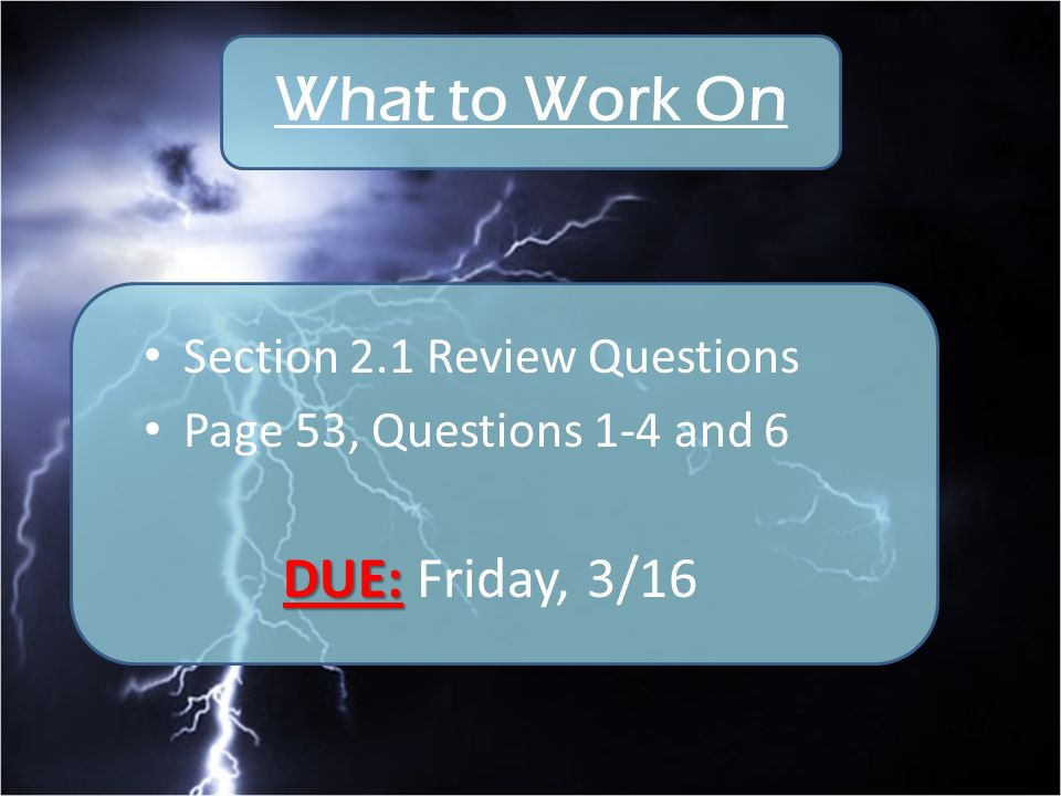 What to Work On DUE: Friday, 3/16 Section 2.1 Review Questions