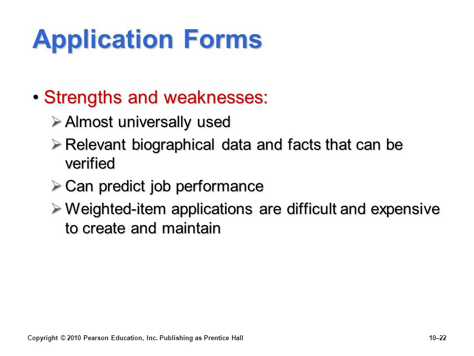 Application Forms Strengths and weaknesses: Almost universally used