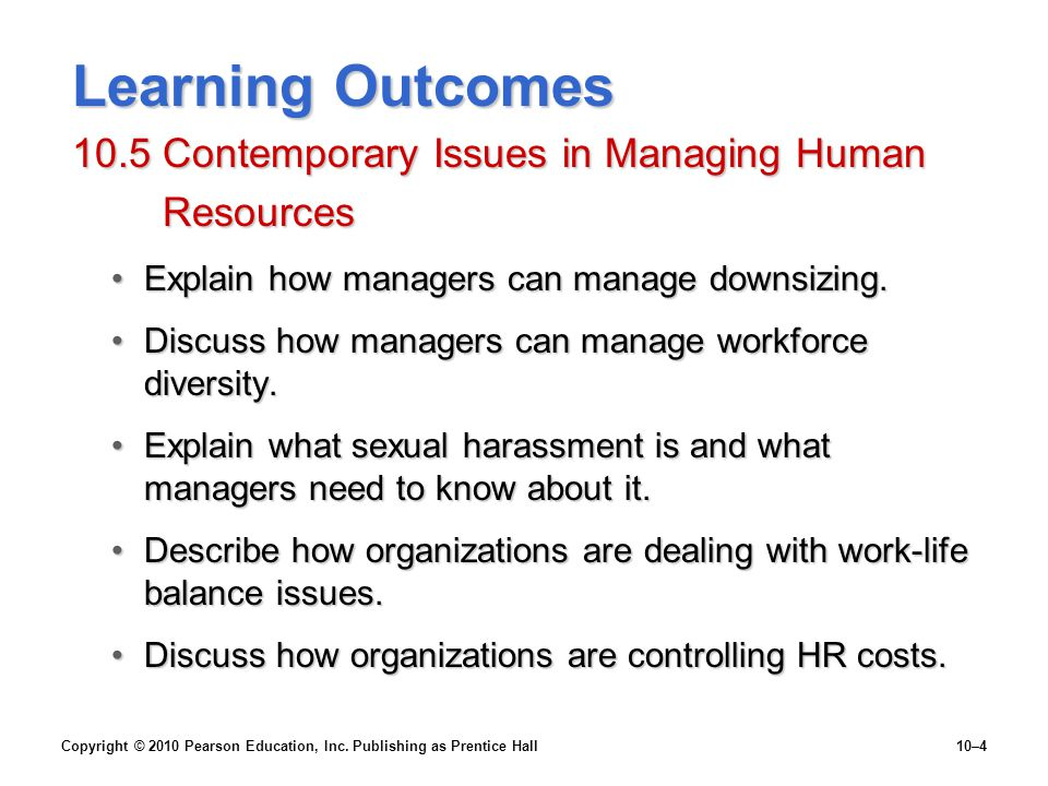Learning Outcomes 10.5 Contemporary Issues in Managing Human Resources