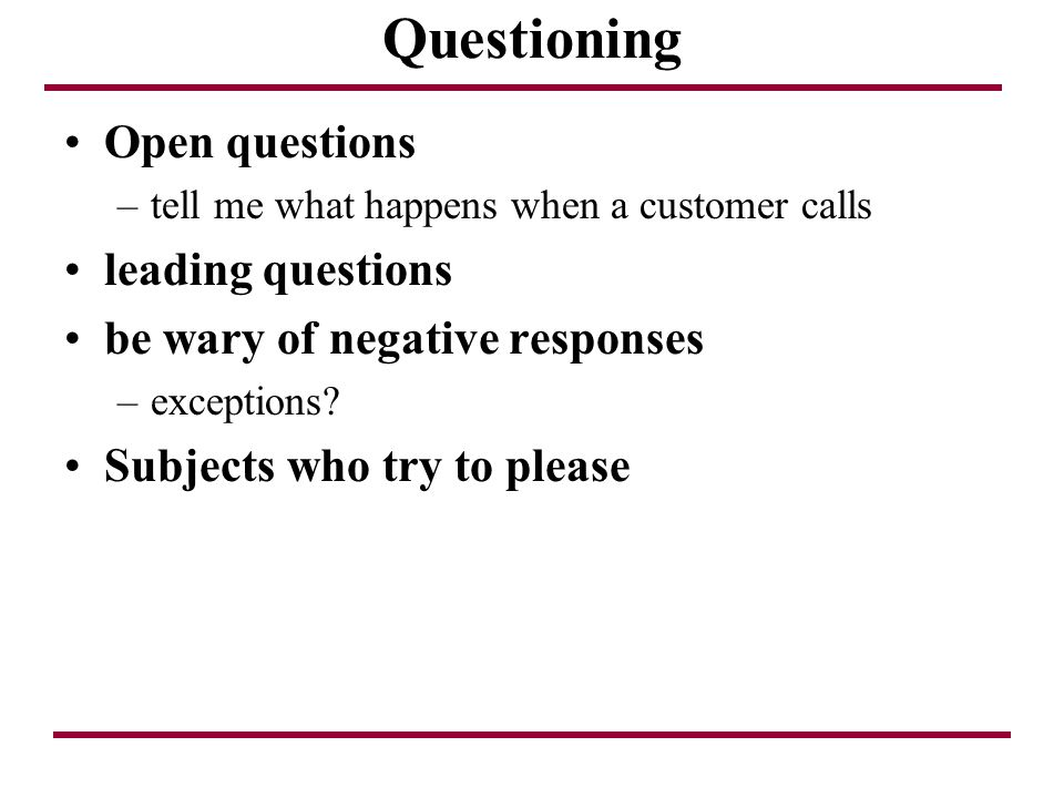 Questioning Open questions leading questions