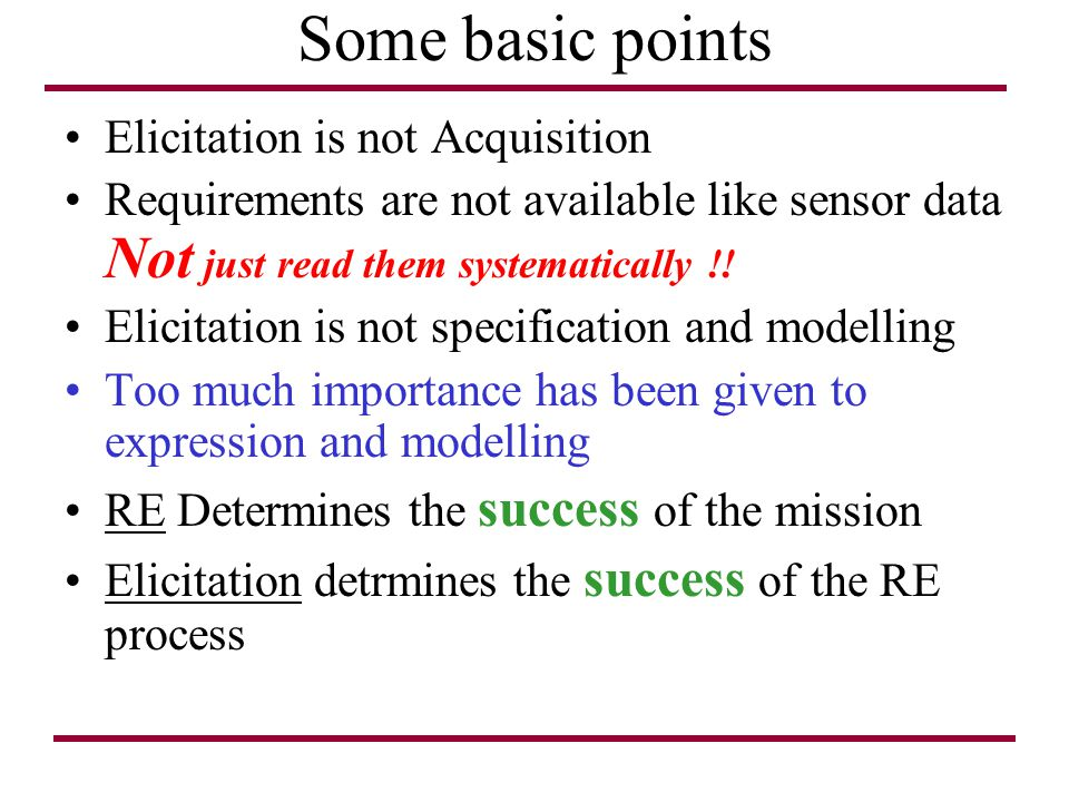 Some basic points Elicitation is not Acquisition