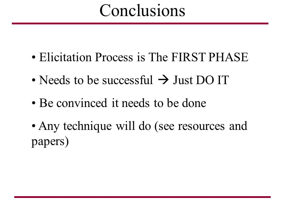 Conclusions Elicitation Process is The FIRST PHASE