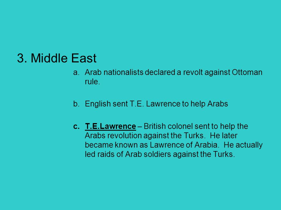 3. Middle East Arab nationalists declared a revolt against Ottoman rule. English sent T.E. Lawrence to help Arabs.