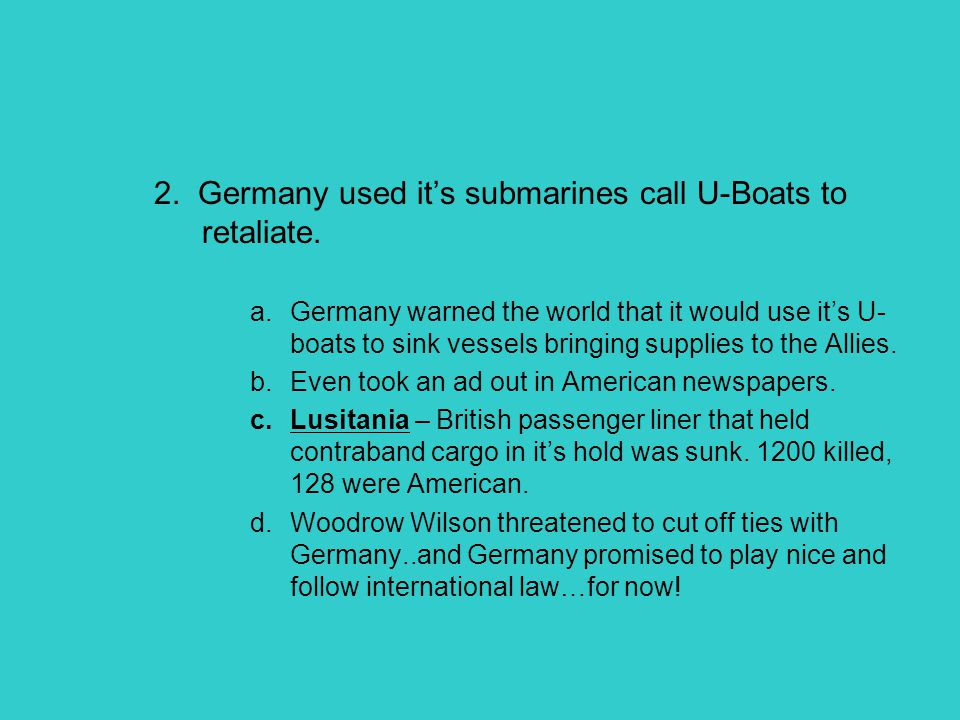 2. Germany used it's submarines call U-Boats to retaliate.