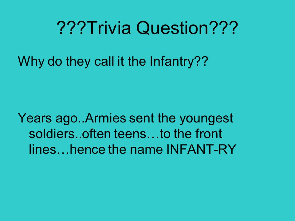 Trivia Question Why do they call it the Infantry