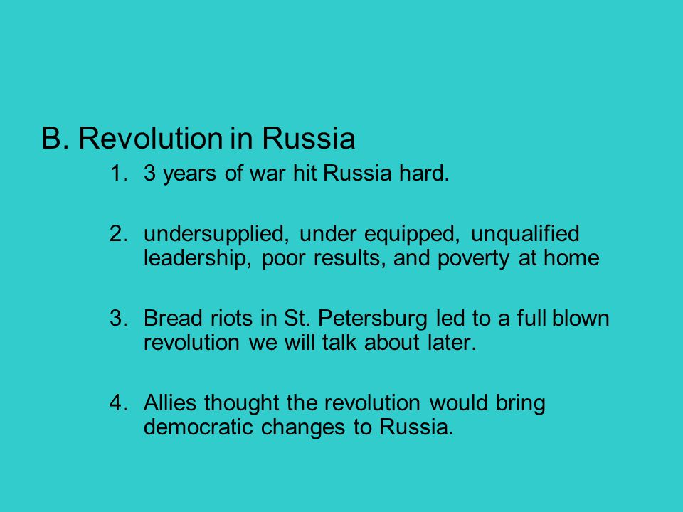 B. Revolution in Russia 3 years of war hit Russia hard.