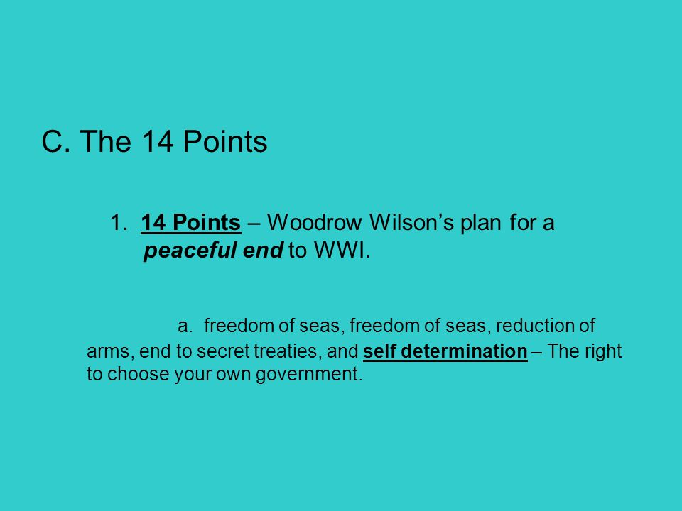C. The 14 Points 1. 14 Points – Woodrow Wilson's plan for a peaceful end to WWI.