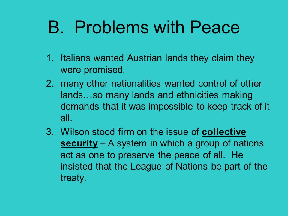 B. Problems with Peace Italians wanted Austrian lands they claim they were promised.