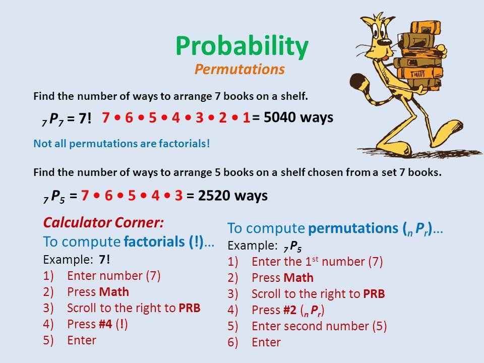 Probability Permutations 7 P7 = 7! 7 • 6 • 5 • 4 • 3 • 2 • 1