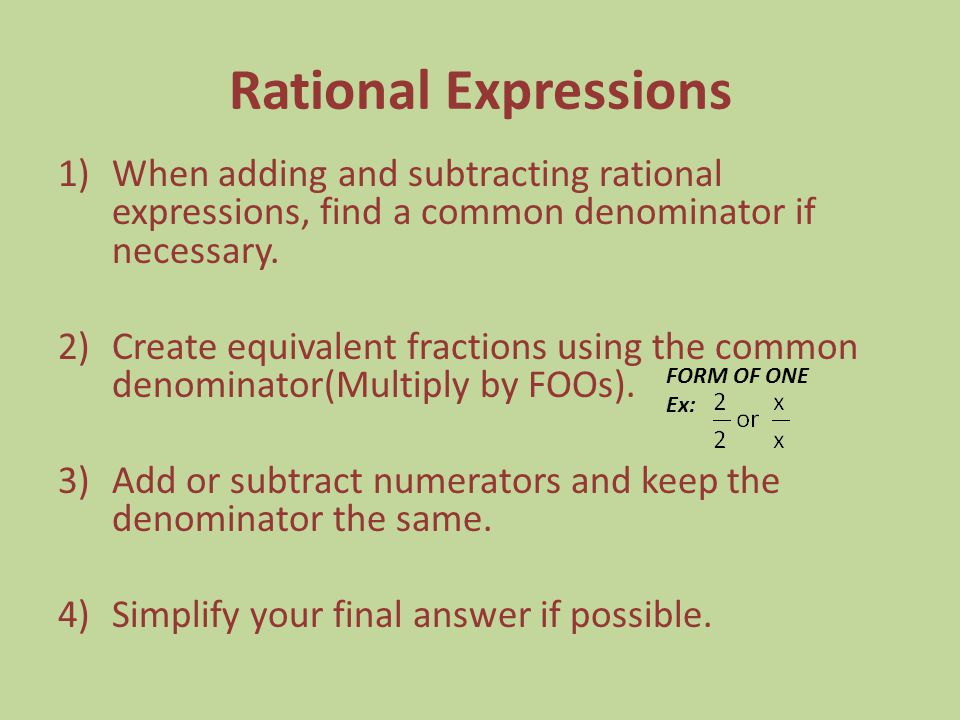 Rational Expressions When adding and subtracting rational expressions, find a common denominator if necessary.