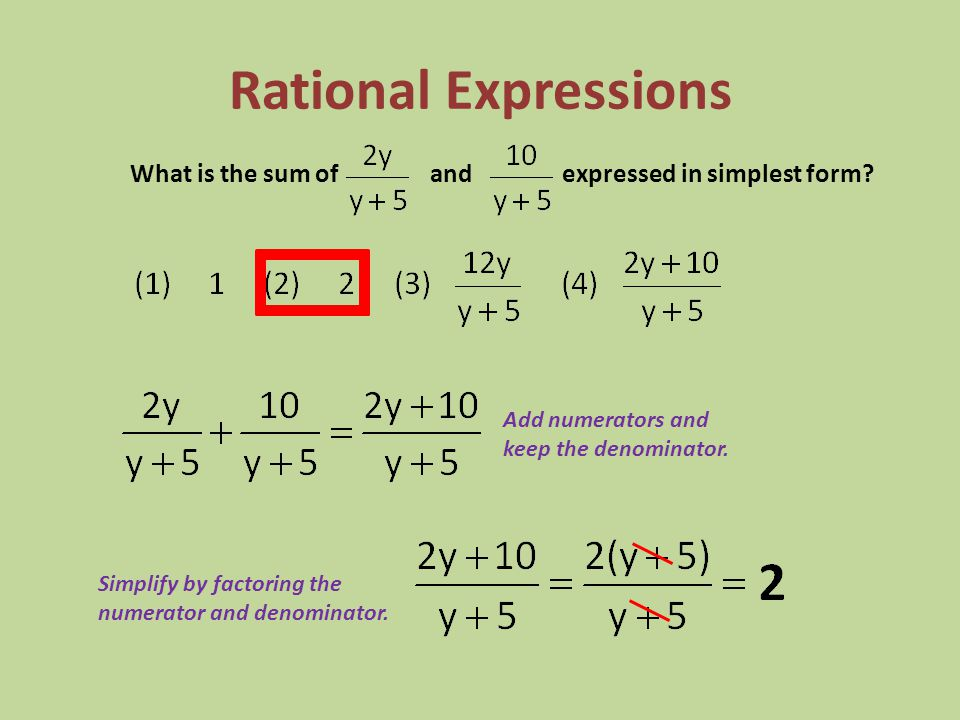 Rational Expressions What is the sum of and expressed in simplest form Add numerators and.