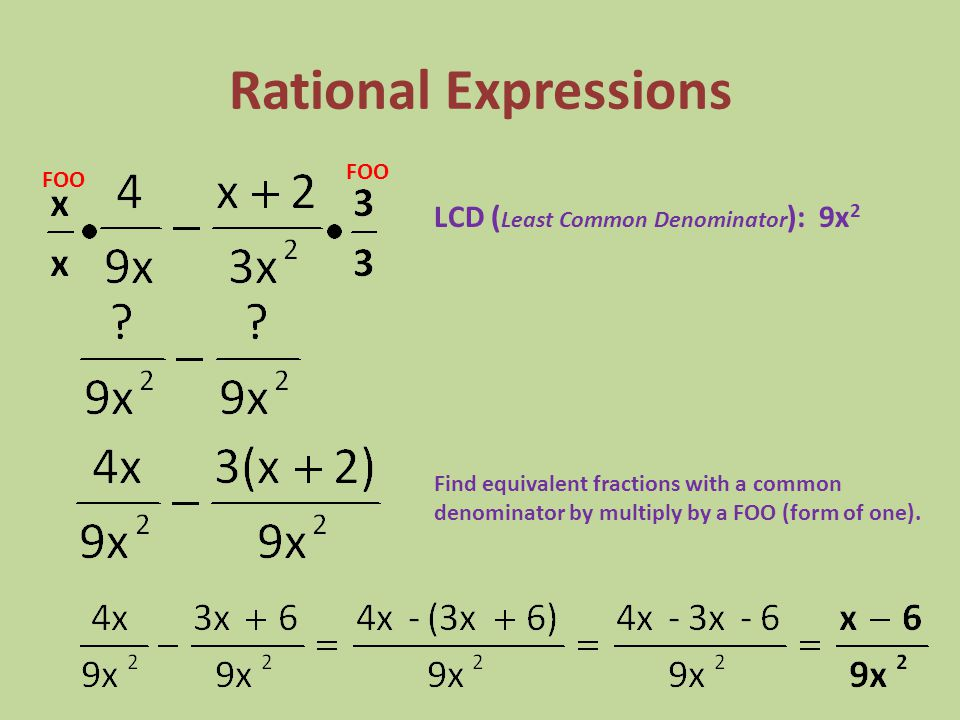 Rational Expressions LCD (Least Common Denominator): 9x2 FOO FOO