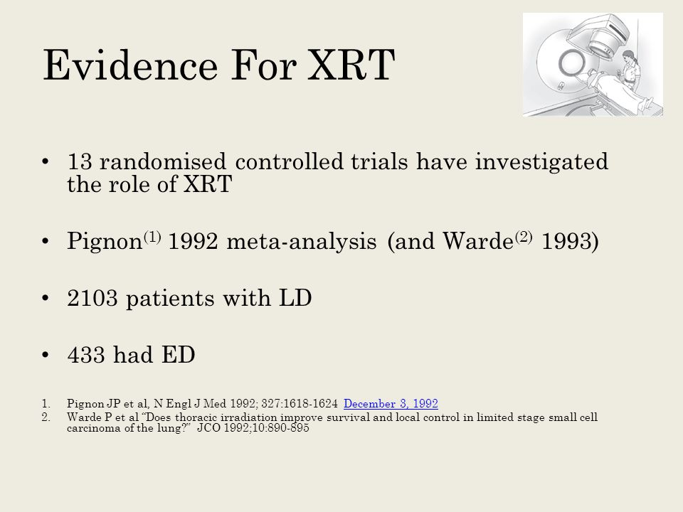 Evidence For XRT 13 randomised controlled trials have investigated the role of XRT. Pignon(1) 1992 meta-analysis (and Warde(2) 1993)
