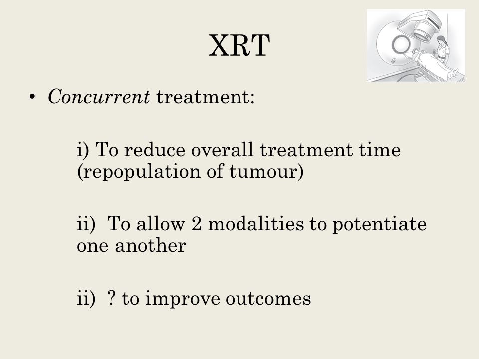 XRT Concurrent treatment: