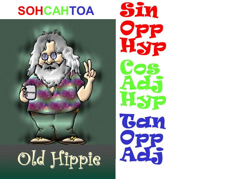 Sin SOHCAHTOA Opp Hyp Cos Adj Hyp Tan Opp Adj Old Hippie
