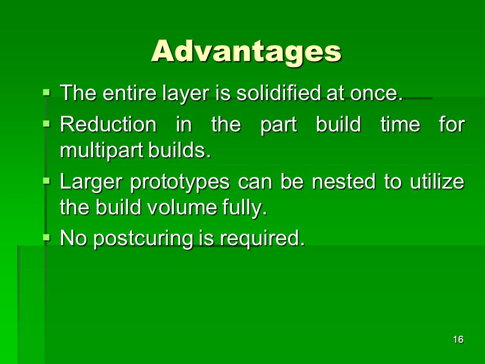 Advantages The entire layer is solidified at once.
