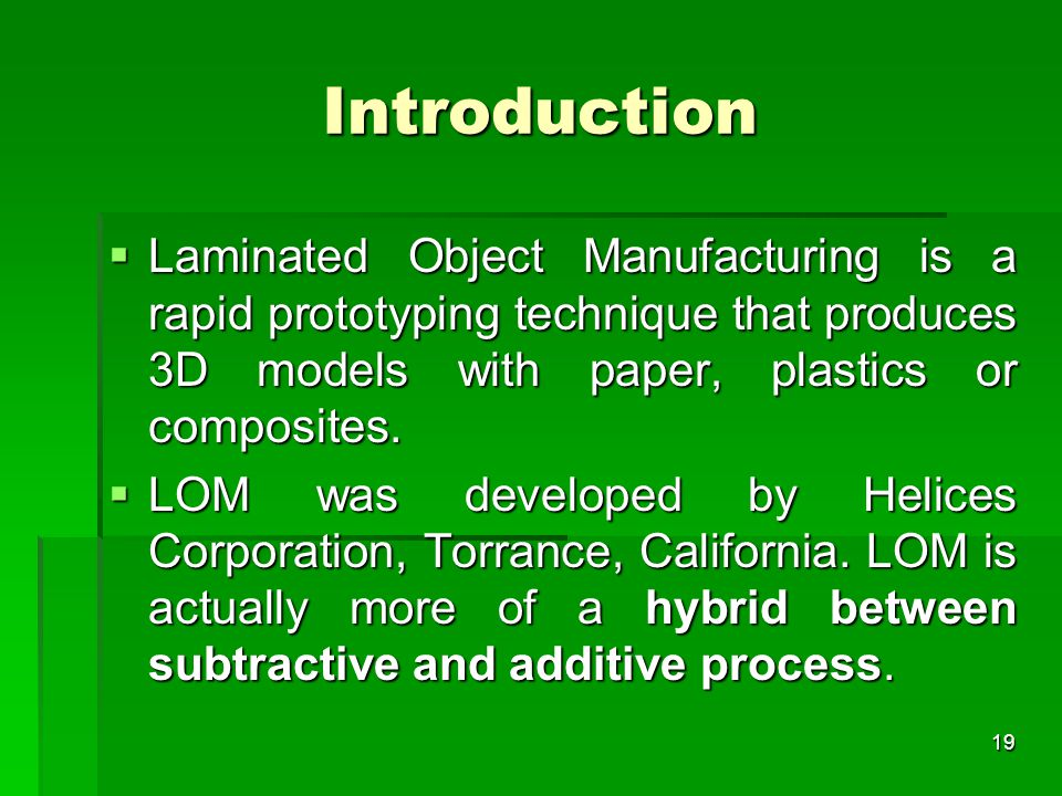 Introduction Laminated Object Manufacturing is a rapid prototyping technique that produces 3D models with paper, plastics or composites.