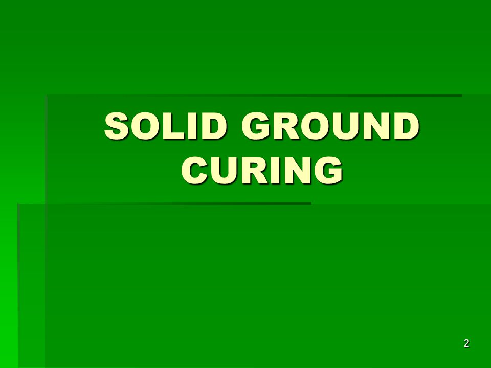 SOLID GROUND CURING