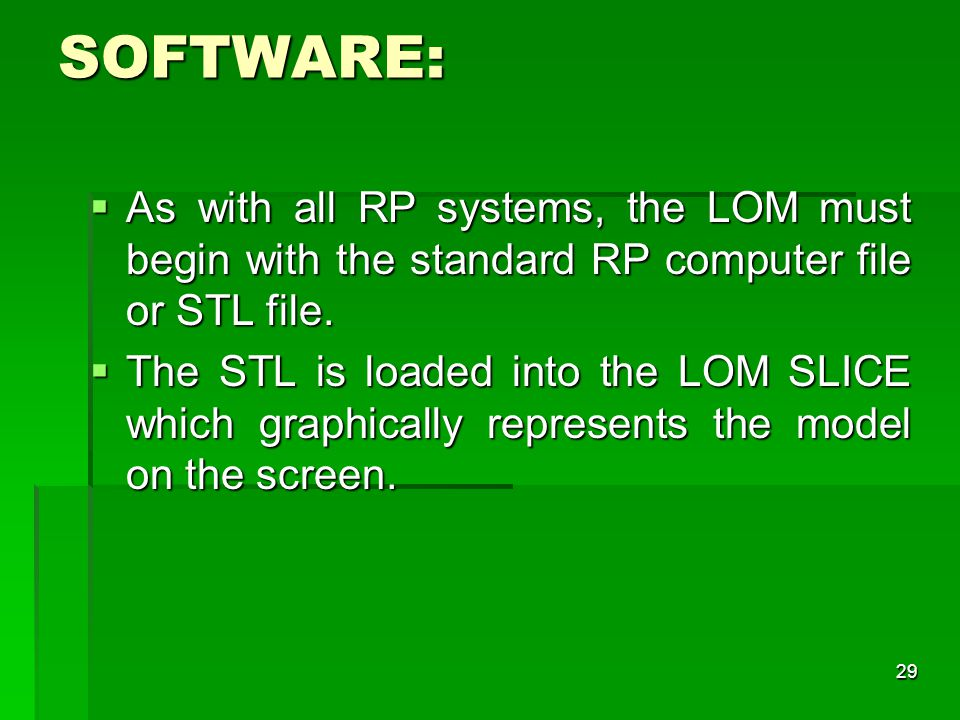 SOFTWARE: As with all RP systems, the LOM must begin with the standard RP computer file or STL file.