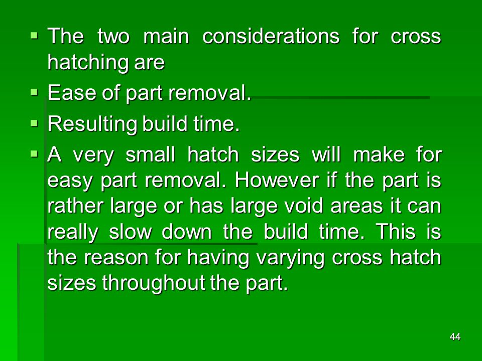 The two main considerations for cross hatching are