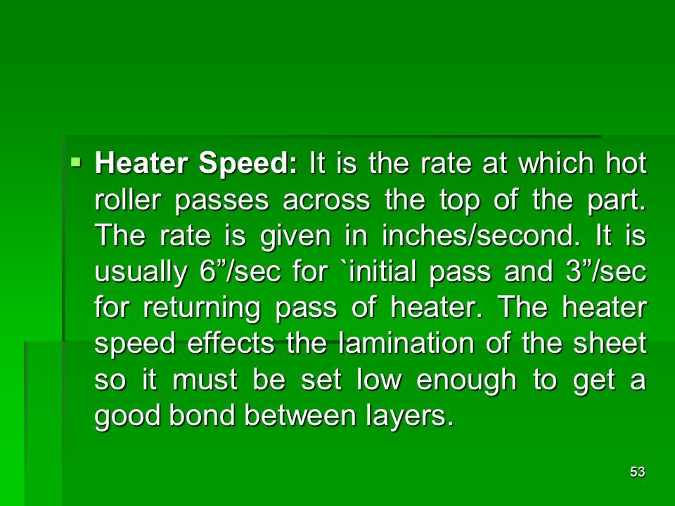 Heater Speed: It is the rate at which hot roller passes across the top of the part.