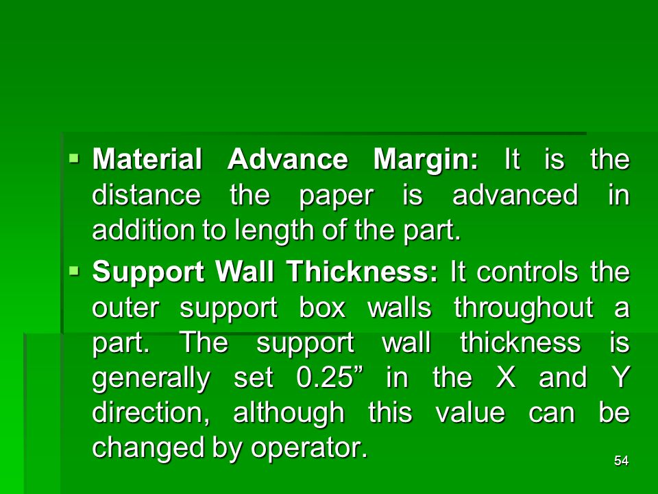 Material Advance Margin: It is the distance the paper is advanced in addition to length of the part.