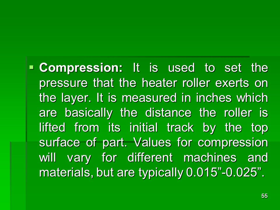 Compression: It is used to set the pressure that the heater roller exerts on the layer.