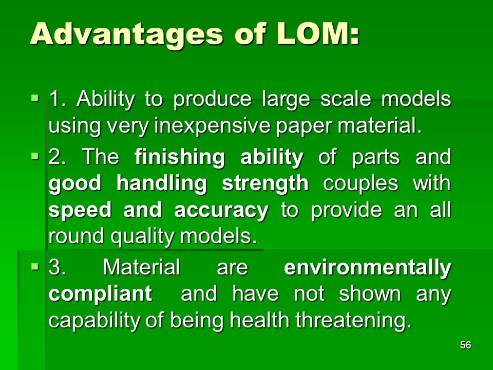 Advantages of LOM: 1. Ability to produce large scale models using very inexpensive paper material.