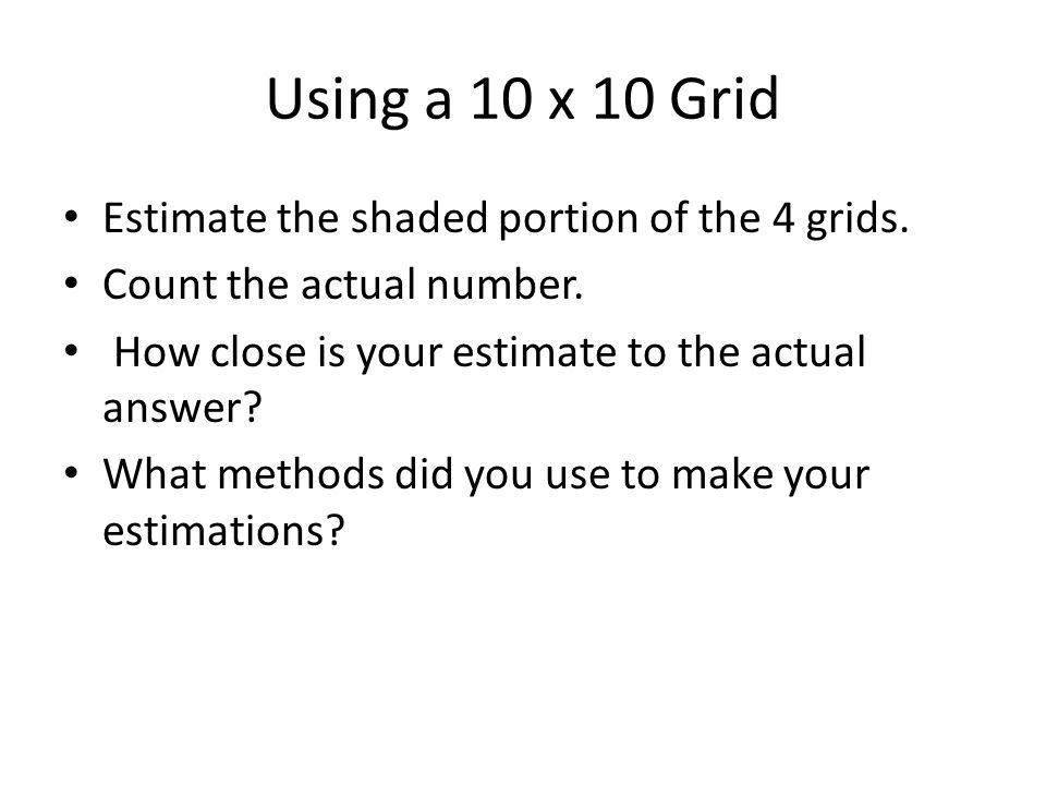 Using a 10 x 10 Grid Estimate the shaded portion of the 4 grids.