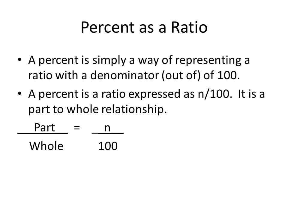 Percent as a Ratio A percent is simply a way of representing a ratio with a denominator (out of) of 100.