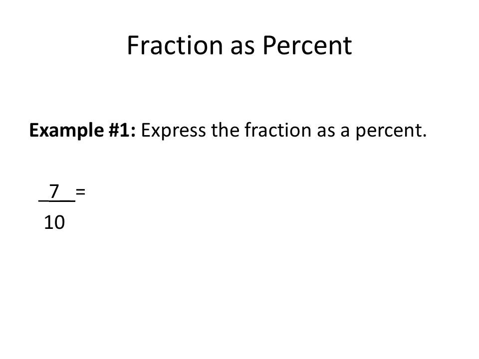 Fraction as Percent Example #1: Express the fraction as a percent.