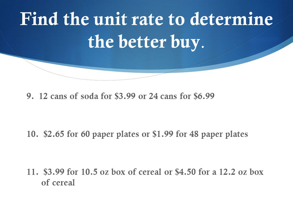 Find the unit rate to determine the better buy.