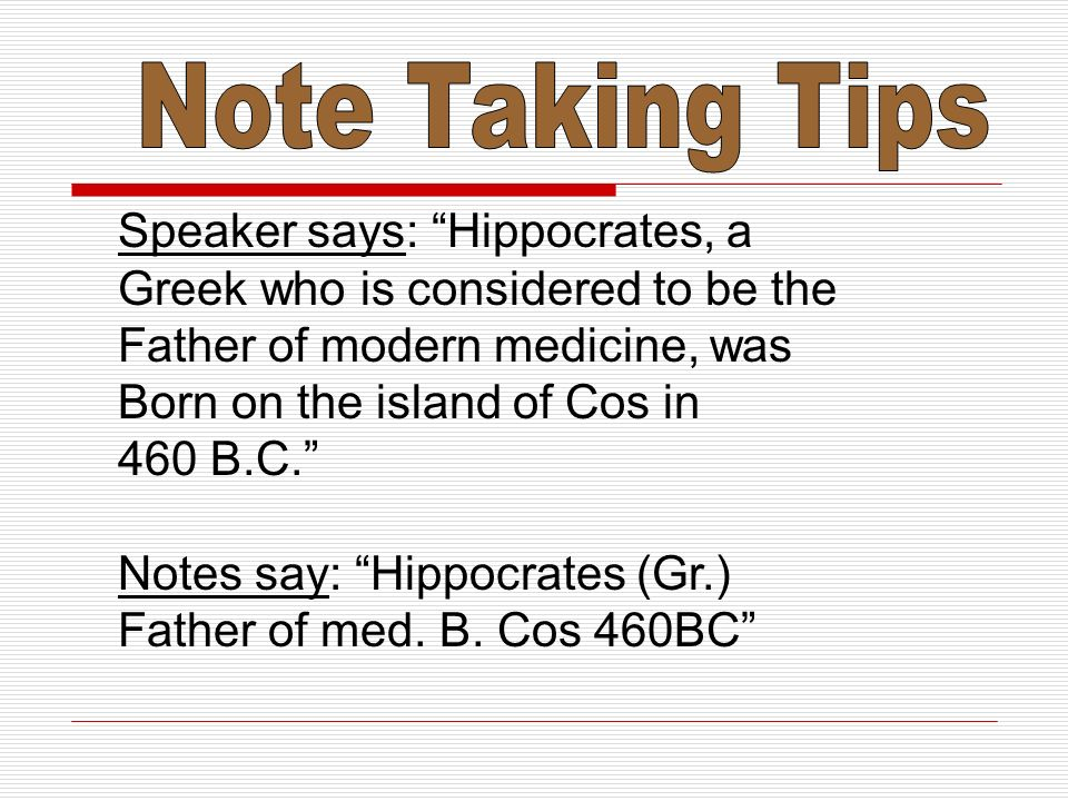 Note Taking Tips Speaker says: Hippocrates, a