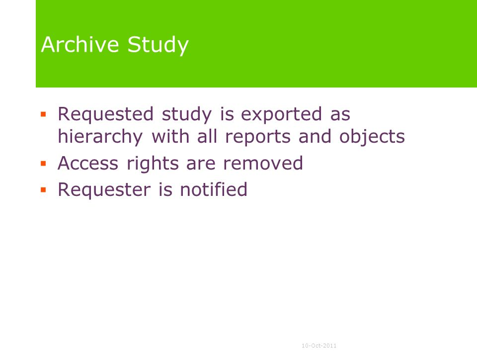 Archive Study Requested study is exported as hierarchy with all reports and objects. Access rights are removed.