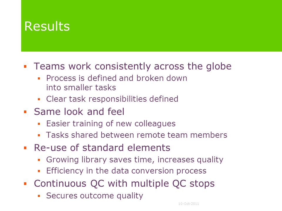 Results Teams work consistently across the globe Same look and feel