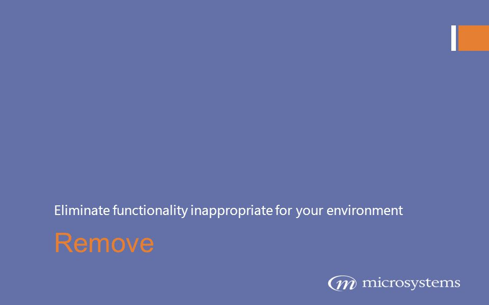 Eliminate functionality inappropriate for your environment