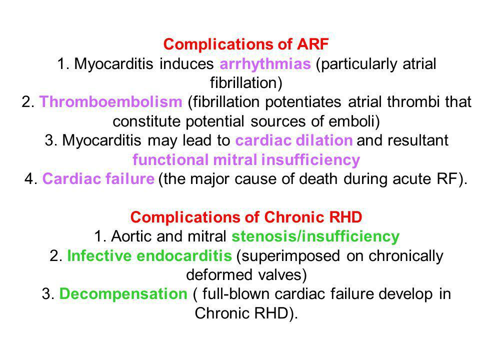 Complications of ARF 1. Myocarditis induces arrhythmias (particularly atrial fibrillation) 2.