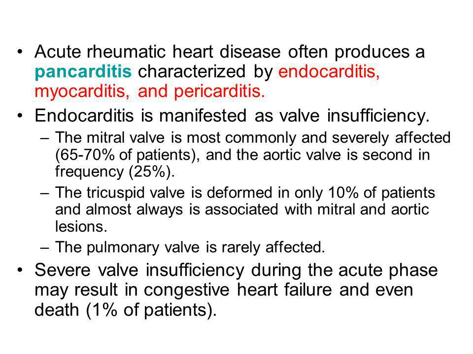 Endocarditis is manifested as valve insufficiency.