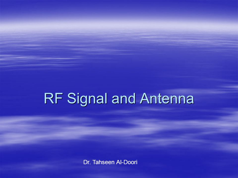 RF Signal and Antenna Dr. Tahseen Al-Doori