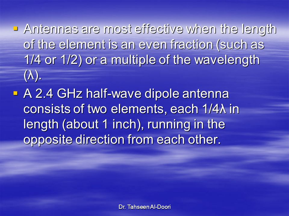 Antennas are most effective when the length of the element is an even fraction (such as 1/4 or 1/2) or a multiple of the wavelength (λ).