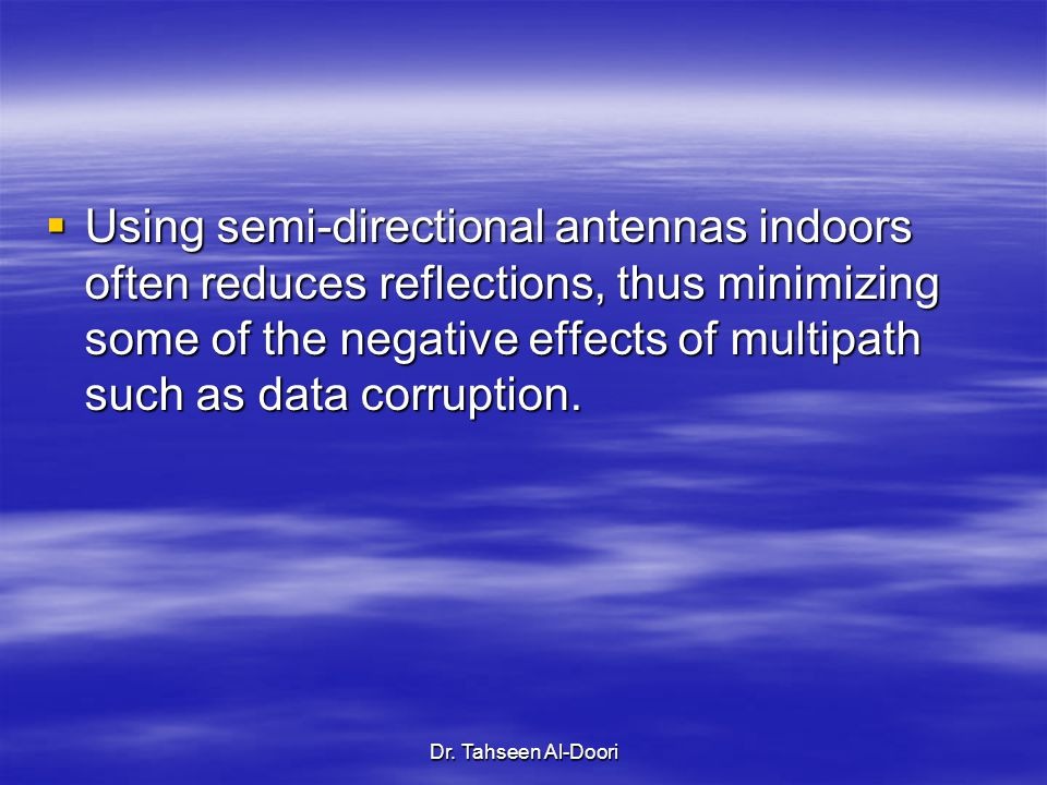 Using semi-directional antennas indoors often reduces reflections, thus minimizing some of the negative effects of multipath such as data corruption.