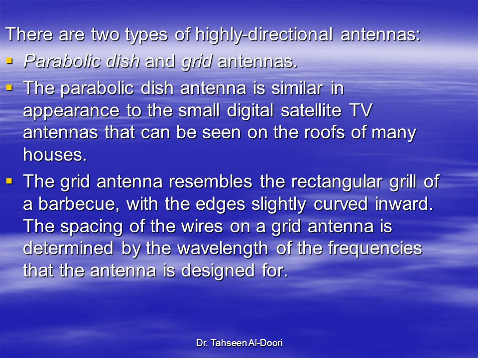 There are two types of highly-directional antennas: