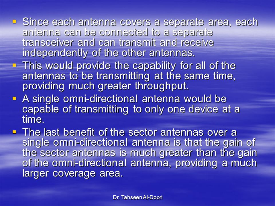 Since each antenna covers a separate area, each antenna can be connected to a separate transceiver and can transmit and receive independently of the other antennas.