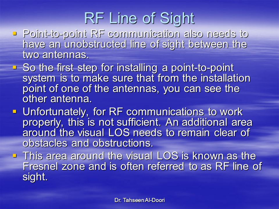 RF Line of Sight Point-to-point RF communication also needs to have an unobstructed line of sight between the two antennas.