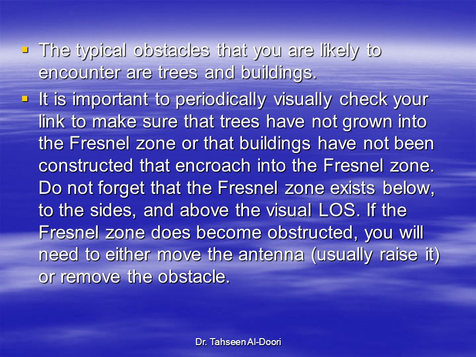 The typical obstacles that you are likely to encounter are trees and buildings.