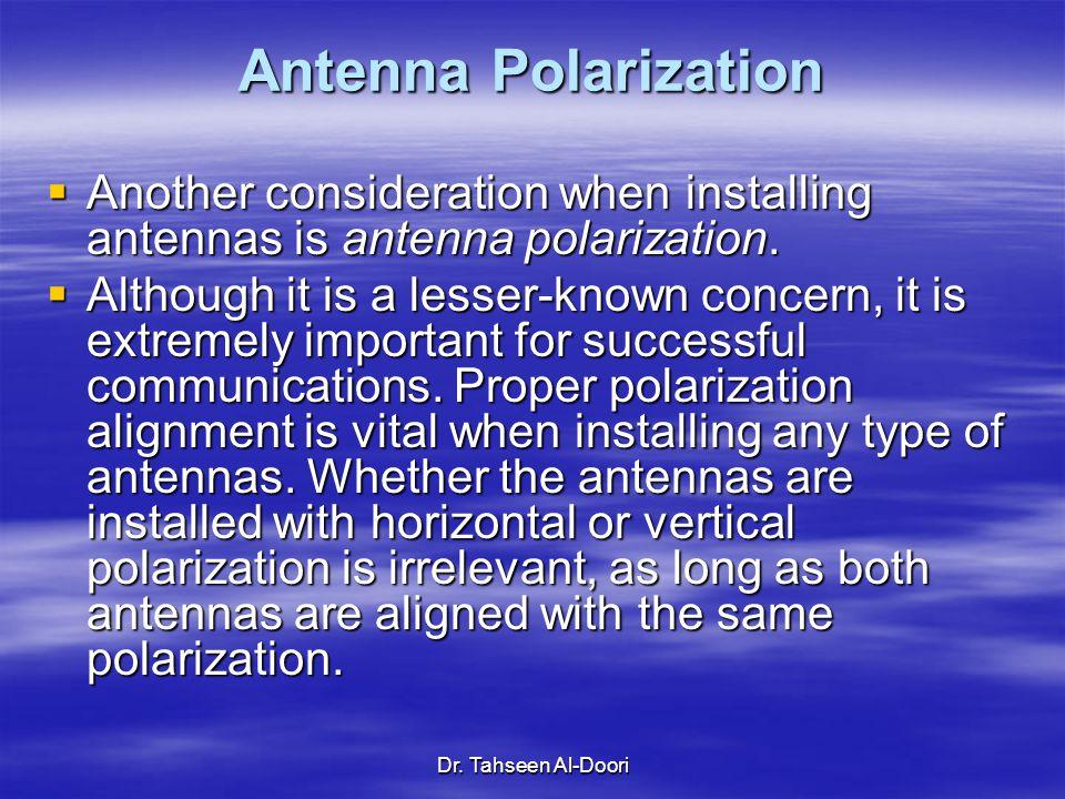 Antenna Polarization Another consideration when installing antennas is antenna polarization.