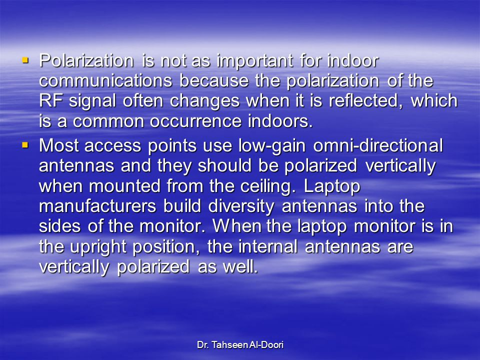 Polarization is not as important for indoor communications because the polarization of the RF signal often changes when it is reflected, which is a common occurrence indoors.