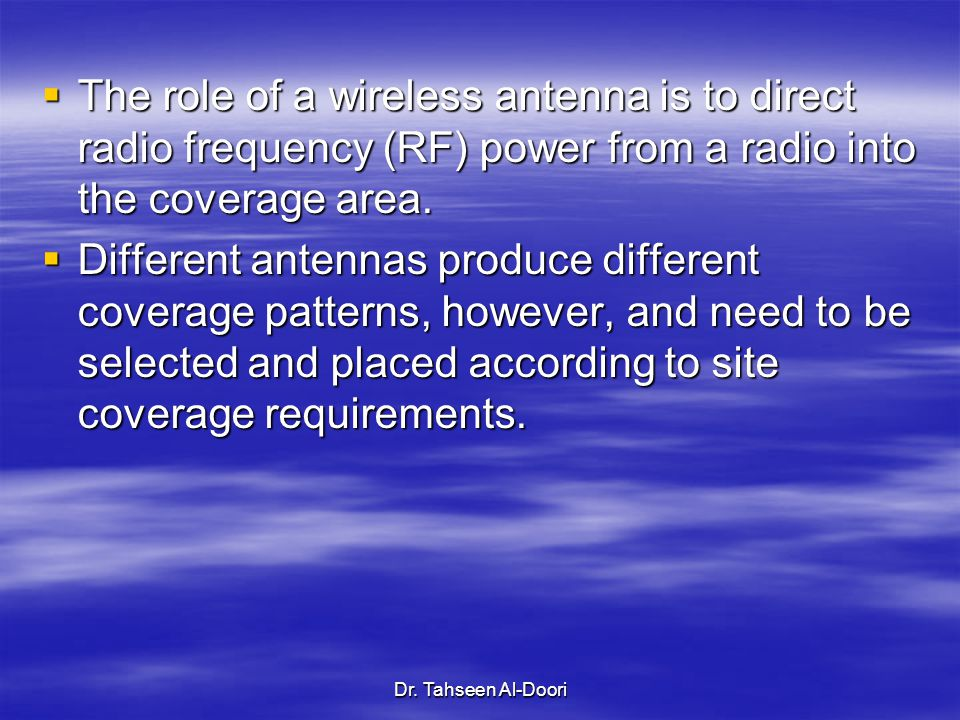 The role of a wireless antenna is to direct radio frequency (RF) power from a radio into the coverage area.