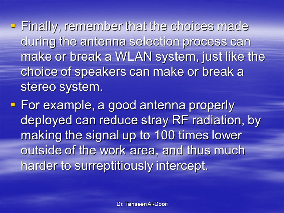 Finally, remember that the choices made during the antenna selection process can make or break a WLAN system, just like the choice of speakers can make or break a stereo system.